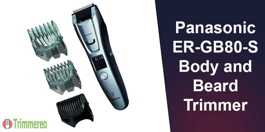 Panasonic ER GB80 S Body and Beard Trimmer Review