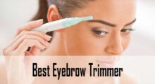 Best Eyebrow Trimmer Reviews & Buying Guide (Update 2020)