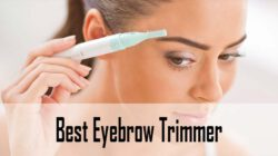 Best Eyebrow Trimmers 2021 for Flawless, Gorgeous Eyebrows