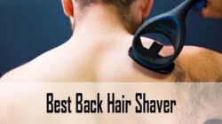 Best Back Hair Shaver Reviews (2021 Updated)