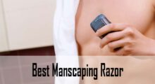 Best Manscaping Razor Reviews & Buying Guide (2020 Updated)