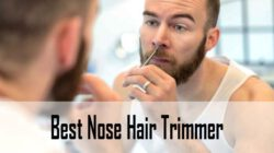 Best Nose Hair Trimmer Reviews 2021 (for Men and Women)